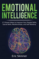 Emotional Intelligence 21 Proven Ways To Improve Your People Skills Social Skills Relationships And Self Mastery