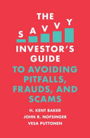 The Savvy Investor s Guide to Avoiding Pitfalls  Frauds  and Scams