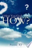 I Hear You God    But How