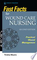 Fast Facts for Wound Care Nursing, Second Edition