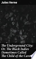 Free Download The Underground City; Or, The Black Indies (Sometimes Called The Child of the Cavern) Book