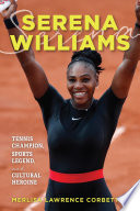 """""""Serena Williams: Tennis Champion, Sports Legend, and Cultural Heroine"""" by Merlisa Lawrence Corbett"""