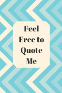Feel Free to Quote Me