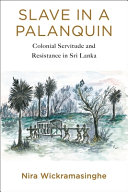 Slave in a Palanquin - Colonial Servitude and Resistance in Sri Lanka