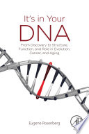 It's in Your DNA  : From Discovery to Structure, Function and Role in Evolution, Cancer and Aging