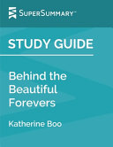 Study Guide Behind The Beautiful Forevers By Katherine Boo Supersummary  Book
