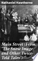 Main Street  From   The Snow Image and Other Twice Told Tales