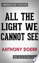 All The Light We Cannot See A Novel By Anthony Doerr Conversation Starters