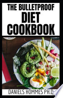 The Bulletproof Diet Cookbook