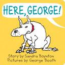 Here, George!