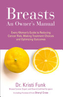 Breasts  An Owner   s Manual  Every Woman   s Guide to Reducing Cancer Risk  Making Treatment Choices and Optimising Outcomes