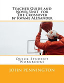 Teacher Guide and Novel Unit for the Crossover by Kwame Alexander