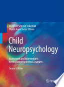 """Child Neuropsychology: Assessment and Interventions for Neurodevelopmental Disorders, 2nd Edition"" by Margaret Semrud-Clikeman, Phyllis Anne Teeter Ellison"