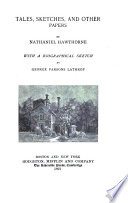 Tales  sketches  and other papers  by Nathaniel Hawthorne  with a biographical sketch  by G  P  Lathrop