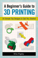 A Beginner s Guide to 3D Printing