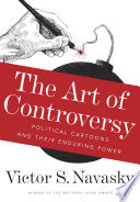 The Art of Controversy, Political Cartoons and Their Enduring Power by Victor S Navasky PDF