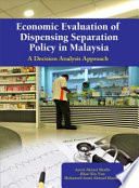 Economic Evaluation of Dispensing Separation Policy in Malaysia  A Decision Analysis Approach  Penerbit USM