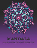 Mandala Coloring Book for Relaxation and Creativity