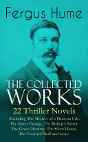 The Collected Works of Fergus Hume: 22 Thriller Novels (Including The Mystery of a Hansom Cab, The Secret Passage, The Bishop's Secret, The Green Mummy, The Silent House, The Crowned Skull and more) Pdf/ePub eBook