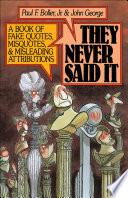 They Never Said It   A Book of Fake Quotes  Misquotes  and Misleading Attributions