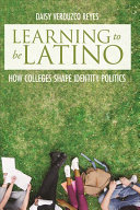 Learning to be Latino: how colleges shape identity politics