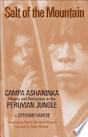Salt of the Mountain  : Campa Ashaninka History and Resistance in the Peruvian Jungle