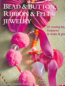 Bead and Button  Ribbon and Felt Jewelry