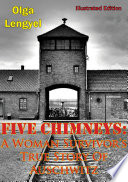 Five Chimneys  A Woman Survivor   s True Story Of Auschwitz  Illustrated Edition