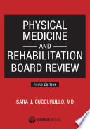 """""""Physical Medicine and Rehabilitation Board Review, Third Edition"""" by Dr. Sara J. Cuccurullo, MD"""