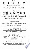 An Essay towards making the Doctrine of Chances  easy to those who understand vulgar arithmetick only  To which are added some tables on Annuities     New edition corrected