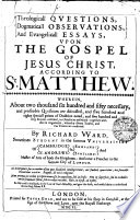 Theologicall QVESTIONS  Dogmaticall OBSERVATIONS  And Evangelicall ESSAYS  VPON THE GOSPEL OF JESUS CHRIST  ACCORDING TO St  MATTHEW