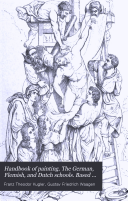 Handbook of painting  The German  Flemish  and Dutch schools  Based on the Handbook of Kugler  Enlarged and for the most part re written by dr  Waagen