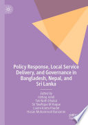 Policy Response  Local Service Delivery  and Governance in Bangladesh  Nepal  and Sri Lanka
