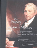 The Papers of James Monroe  A documentary history of the presidential tours of James Monroe  1817  1818  1819