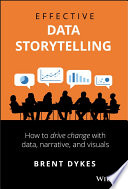 """""""Effective Data Storytelling: How to Drive Change with Data, Narrative and Visuals"""" by Brent Dykes"""