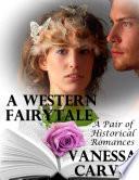 A Western Fairytale  A Pair of Historical Romances