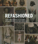 Cover of Refashioned : cutting-edge clothing from upcycled materials