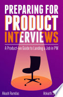 Preparing for Product Interviews: A Product-ive Guide to Landing a Job in PM