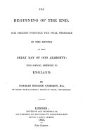 The Beginning of the End  The Present Struggle the Final Struggle in the Battle of that Great Day of God Almighty  with Especial Reference to England