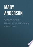 Scenes in the Hawaiian Islands and California