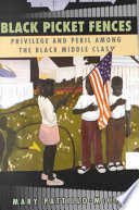 """Black Picket Fences: Privilege and Peril Among the Black Middle Class"" by Mary Pattillo-McCoy"