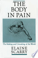 """""""The Body in Pain: The Making and Unmaking of the World"""" by Elaine Scarry"""