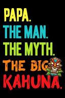 Papa The Man The Myth The Big Kahuna