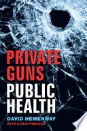Private Guns Public Health New Ed