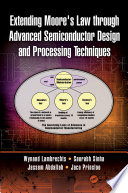 Extending Moore s Law through Advanced Semiconductor Design and Processing Techniques