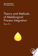 Theory and Methods of Metallurgical Process Integration Book
