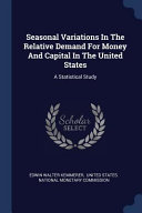 Seasonal Variations in the Relative Demand for Money and Capital in the United States  A Statistical Study
