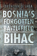 Bosnia s Forgotten Battlefield  Bihac