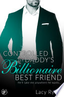 Controlled by Daddy s Billionaire Best Friend