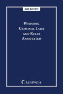 Wyoming Criminal Laws and Rules Annotated